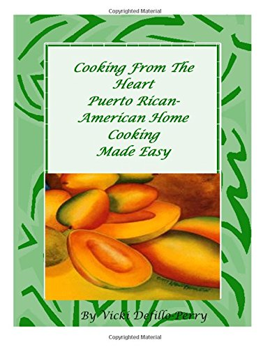 9781466226012: Cooking From The Heart Puerto Rican-American Home Cooking Made Easy