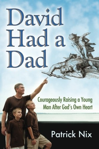 9781466226203: David Had a Dad: Courageously Raising a Young Man After God's Own Heart