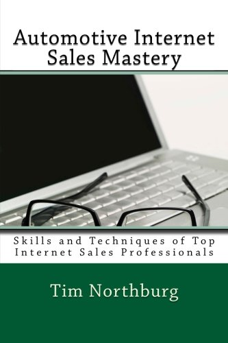 Automotive Internet Sales Mastery: Skills and Techniques of Top Internet Sales Professionals: ...