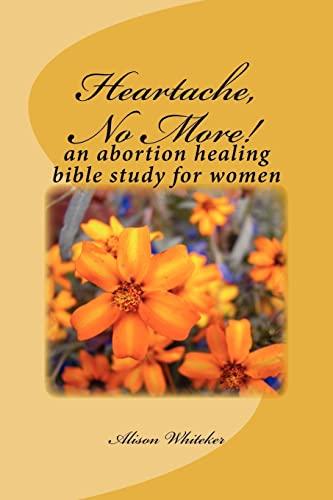 9781466227927: Heartache, No More!: An Abortion Healing Bible Study for Women