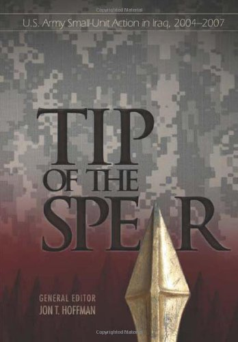 Tip of the Spear: U.S. Army Small-Unit Action In Iraq, 2004–2007 (9781466228504) by Hoffman, Jon T.; History, Center Of Military