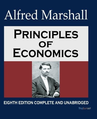 Principles of Economics: Eighth Edition Complete and: Marshall, Alfred