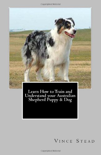 9781466235014: Learn How to Train and Understand your Australian Shepherd Puppy & Dog