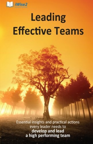 9781466238015: Leading Effective Teams: Essential insights and practical actions every leader needs to develop and lead a high performing team