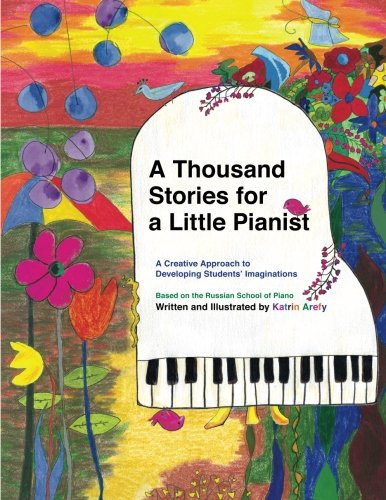 9781466239401: A Thousand Stories for a Little Pianist: A  Creative Approach to Developing Students' Imaginations, Based on the Russian School of Piano