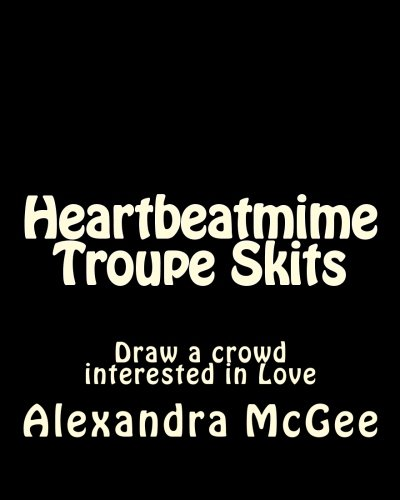 9781466240094: Heartbeatmime Troupe Skits: Draw a crowd interested in Love