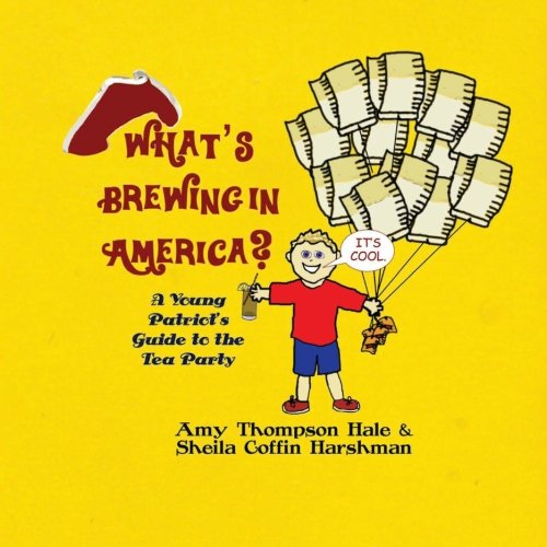 What's Brewing in America?: The Young Patriot's Guide to the Tea Party
