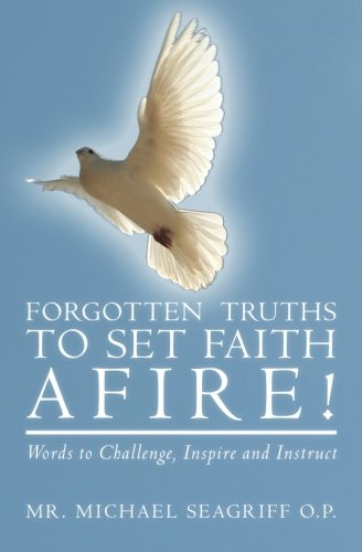 9781466242579: Forgotten Truths to Set Faith Afire!: Words to Challenge, Inspire and Instruct