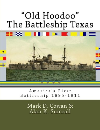 """Old Hoodoo"""" The Battleship Texas: America's First: Mark D. Cowan;"""