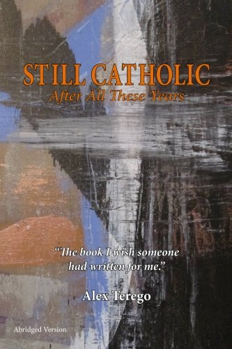 9781466249318: Still Catholic After All These Years: The book I wish someone had written for me