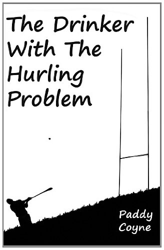 9781466249790: The Drinker With The Hurling Problem