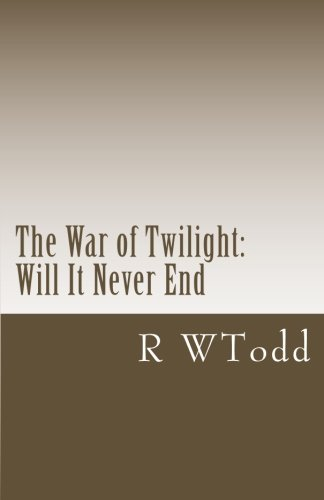 The War of Twilight:: Will It Never End (1466251441) by Richard Todd