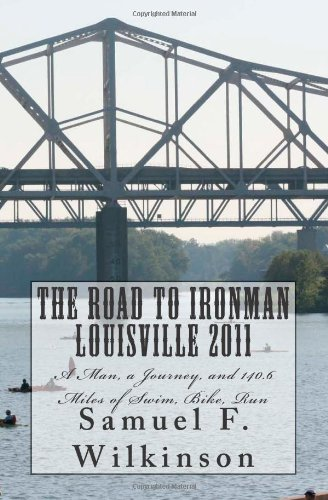 9781466251601: The Road to Ironman Louisville 2011: A Man, a Journey, and 140.6 miles of Swim, Bike, Run