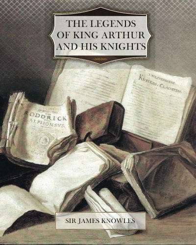 9781466256880: The Legends of King Arthur and his Knights
