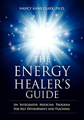 9781466257788: The Energy Healer's Guide: An Integrative Medicine Program for Self Development and Teaching