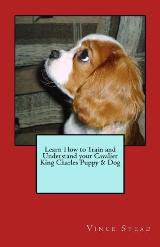 9781466258563: Learn How to Train and Understand your Cavalier King Charles Puppy & Dog