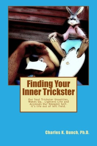 Finding Your Inner Trickster: Our Soul Trickster Unsettles, Wakes Up, Lightens Life and Accesses ...