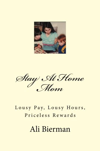 9781466260542: Stay At Home Mom: Lousy Pay, Lousy Hours, Priceless Rewards