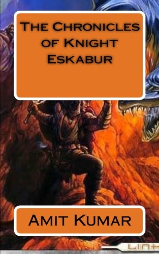 The Chronicles of Knight Eskabur: Kumar, Amit
