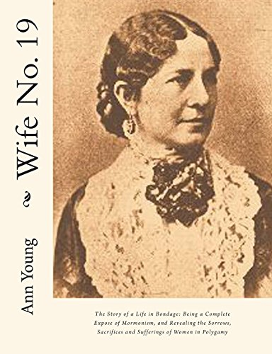 9781466260849: Wife No. 19: The Story of a Life in Bondage: Being a Complete Expose of Mormonism, and Revealing the Sorrows, Sacrifices and Sufferings of Women in Polygamy