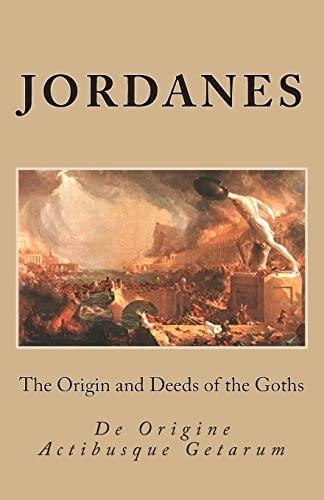 9781466261242: The Origin and Deeds of the Goths: De Origine Actibusque Getarum