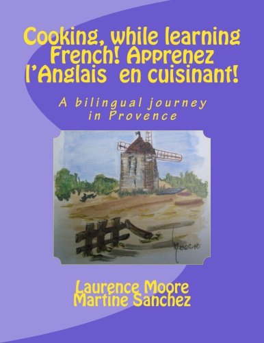 Cooking, while learning French! Apprenez l'Anglais en cuisinant!: A bilingual journey in ...
