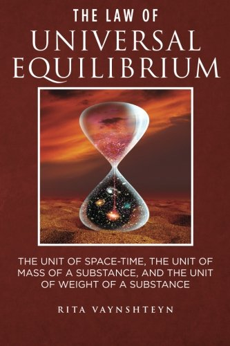 9781466263543: The Law of Universal Equilibrium The unit of space-time, the unit of mass of a substance, and the unit of weight of a substance