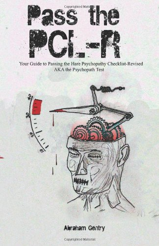 9781466266186: Pass The PCL-R: Your guide to Passing the Hare Psychopathy Checklist-Revised AKA The Psychopath Test