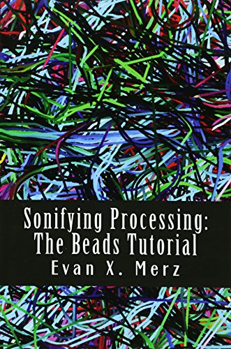 Sonifying Processing: The Beads Tutorial: Evan Merz