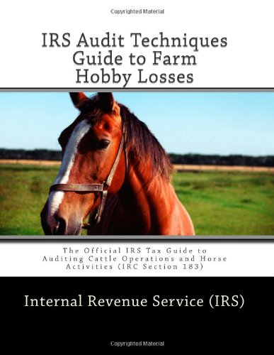 9781466268036: IRS Audit Techniques Guide to Farm Hobby Losses: The Official IRS Tax Guide to Auditing Cattle Operations and Horse Activities (IRC Section 183)