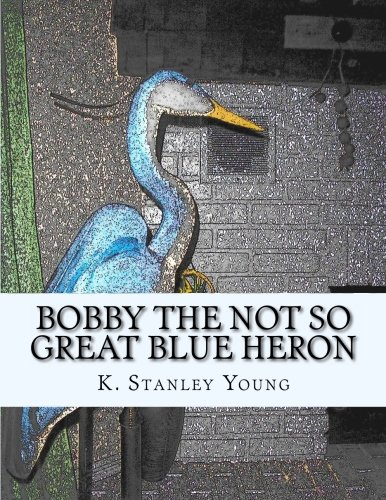 Bobby the Not So Great Blue Heron: MR K Stanley