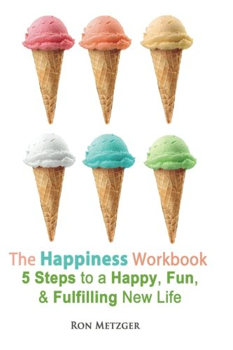 9781466270961: The Happiness Workbook. 5 Steps to a Happy, Fun, and Fulfilling New Life.
