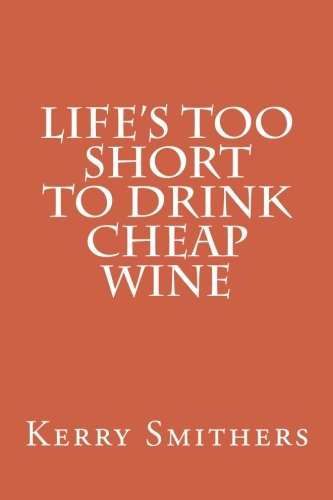 9781466273900: Life's Too Short To Drink Cheap Wine