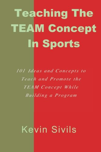 9781466275249: Teaching the TEAM Concept in Sports: 101 Ideas and Concepts to Teach and Promote the TEAM Concept While Building a Program