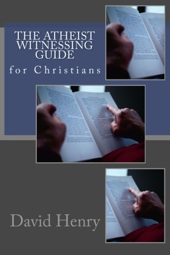 9781466277281: The Atheist Witnessing Guide for Christians