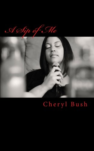 A Sip of Me: A Poem-ography.my life how I feel it: Cheryl (Chey) Bush