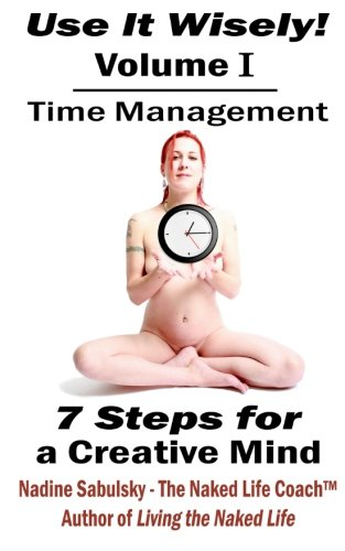 9781466279971: Use It Wisely!: Time Management, 7 Steps for a Creative Mind
