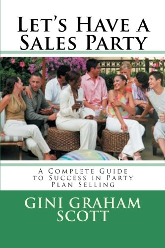 Let's Have a Sales Party: A Complete Guide to Success in Party Plan Selling: Gini Graham Scott ...