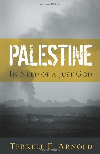 Palestine: In Need of a Just God: Arnold, Terrell E