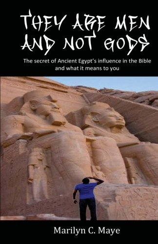 9781466283428: They are men and not gods: The secret of ancient Egypt's influence in the Bible and what it means to you