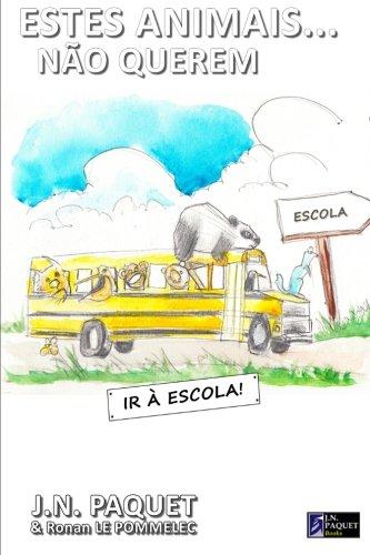 Estes animais.não querem ir à escola! (Portuguese Edition): J N Paquet