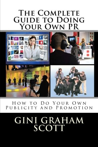 The Complete Guide to Doing Your Own PR: How to Do Your Own Publicity and Promotion: Scott PhD, ...