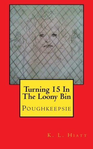 Turning 15 In The Loony Bin: Hiatt, K. L.