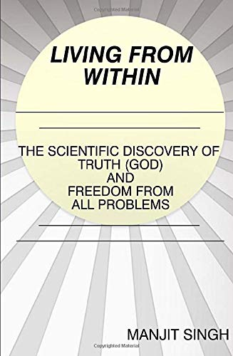 9781466284777: Living from Within: The Scientific Discovery of Truth (God) and Freedom from all problems