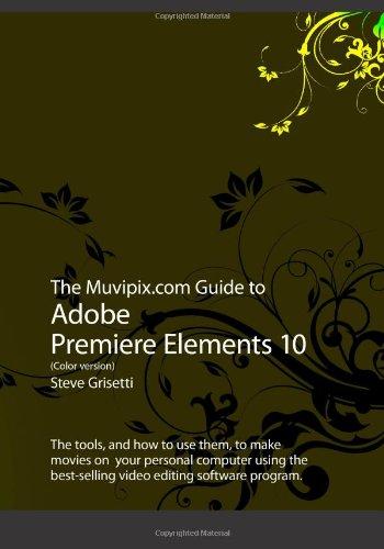 The Muvipix.com Guide to Adobe Premiere Elements 10 (Color Version): Steve Grisetti