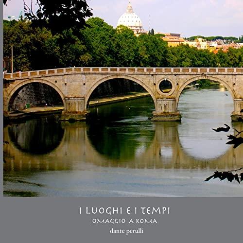 9781466293113: I Luoghi e i Tempi: Omaggio a Roma (Italian and English Edition)