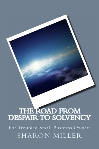 The Road from Despair to Solvency: For Small Business Owners in Trouble (1466293470) by Miller, Sharon
