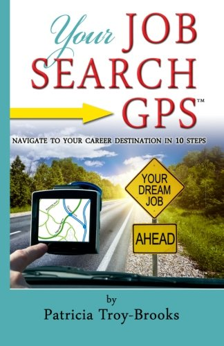 9781466294240: Your Job Search GPS: Navigate To Your Career Destination In 10 Steps