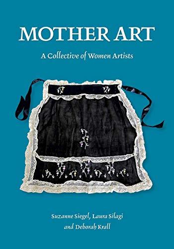 Mother Art: Siegel, Suzanne; Silagi, Laura; Krall, Deborah