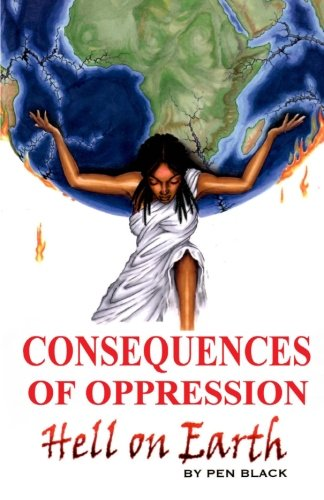 9781466296169: Consequences of Oppression: Hell on Earth